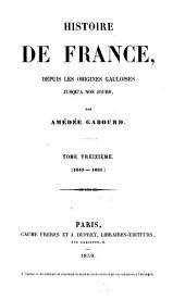 Histoire de France, depuis les origines gauloises jusqu'à nos jours: Volume13