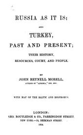 Russia as it is ; and Turkey, past and present: their history, resources, court, and people