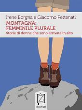 Montagna: femminile plurale: Storie di donne che sono arrivate in alto