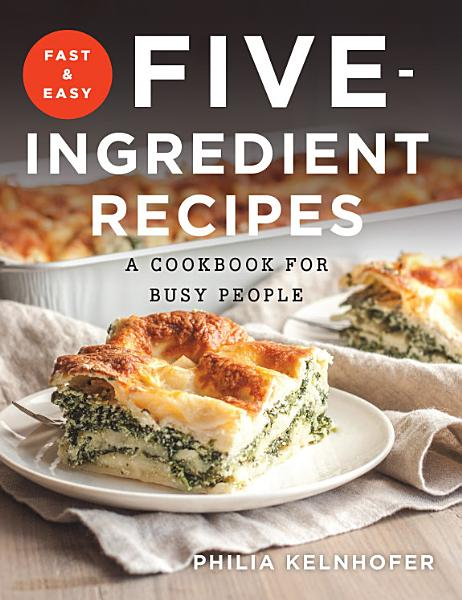 Download Fast and Easy Five Ingredient Recipes  A Cookbook for Busy People Book