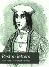 Paston letters: original letters written during the reigns of Henry VI., Edward IV., and Richard III, Volumes 1-2