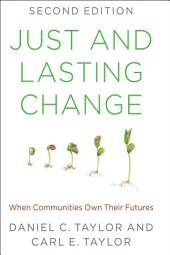 Just and Lasting Change: When Communities Own Their Futures, Edition 2