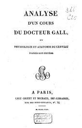 Analyse d'un Cours du Docteur Gall ou Physiologie et anatomie du cerveau d'après son système....