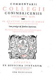 Commentarii Collegii Conimbricensis societatis Jesu, in quatuor libros de coelo Aristotelis Stagiritae