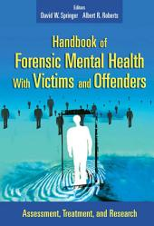 Handbook of Forensic Mental Health with Victims and Offenders: Assessment, Treatment, and Research