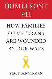 Homefront 911: How Families of Veterans Are Wounded by Our Wars