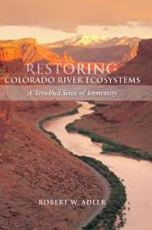 Restoring Colorado River Ecosystems: A Troubled Sense of Immensity