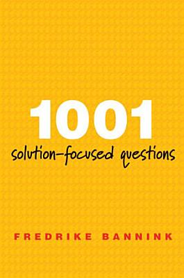 1001 Solution Focused Questions  Handbook for Solution Focused Interviewing