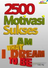 2500 Motivasi Sukses: I am What I Dream To Be