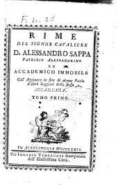 Rime del signor cavaliere D. Alessandro Sappa patrizio Alessandrino ed accademico Immobile coll'aggiunta in fine di alcune poesie d'altri soggetti e della stessa accademia. Tomo primo [- secondo]: Volume 1