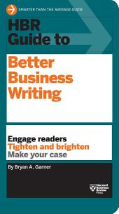 HBR Guide to Better Business Writing: Engage Readers, Tighten and Brighten, Make Your Case