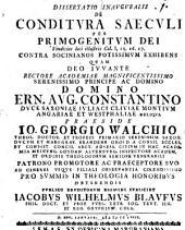Diss. inaug. de conditura saeculi per primogenitum Dei: vindicias loci illustris Col. I, 15. 16. 17. contra Socinianos potissimum exhibens