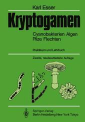 Kryptogamen: Cyanobakterien Algen Pilze Flechten Praktikum und Lehrbuch, Ausgabe 2