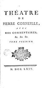 Théatre de Pierre Corneille, 1: avec des commentaires ...