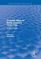 Colonial Wars of North America  1512 1763  Routledge Revivals  PDF