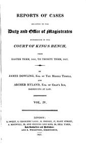 Reports of Cases Relating to the Duty and Office of Magistrates, Determined in the Court of King's Bench: From Hilary Term 1822, to [Trinity Term, 1827], Volume 1