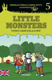 Little Monsters #5: Tom's Arm Falls Off