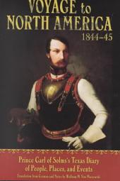 Voyage to North America, 1844-45: Prince Carl of Solms's Texas Diary of People, Places, and Events