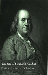 The Life of Benjamin Franklin: Volume 1