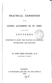 A practical exposition of the Gospel according to st. John, in the form of lects