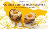 Craquez pour les œufs cocotte !: 30 recettes rapides et créatives