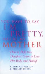 You Have To Say I M Pretty You Re My Mother Book PDF
