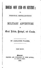 Hours off and on sentry, or Personal recollections of military adventure in Great Britain, Portugal, and Canada