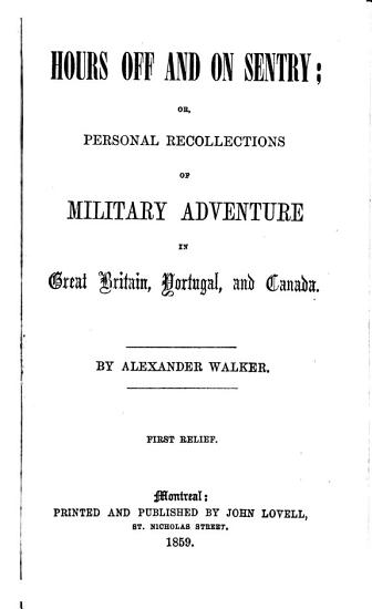Hours Off and on Sentry  Or  Personal Recollections of Military Adventure in Great Britain  Portugal  and Canada PDF