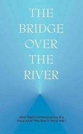 The Bridge Over the River: Communications from the Life After Death of a Young Artist who Died in World War One