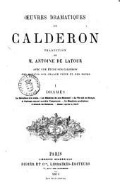 Oeuvres dramatiques de Calderon traduction de m. Antoine de Latour avec une étude sur Calderon, des notices sur chaque pièce et des notes: Drames, Volume1