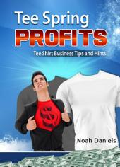 TeeSpring Profits: Tee Shirt Business Tips and Hints