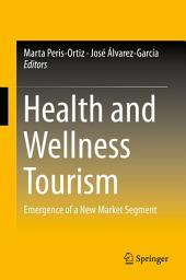 Health and Wellness Tourism: Emergence of a New Market Segment