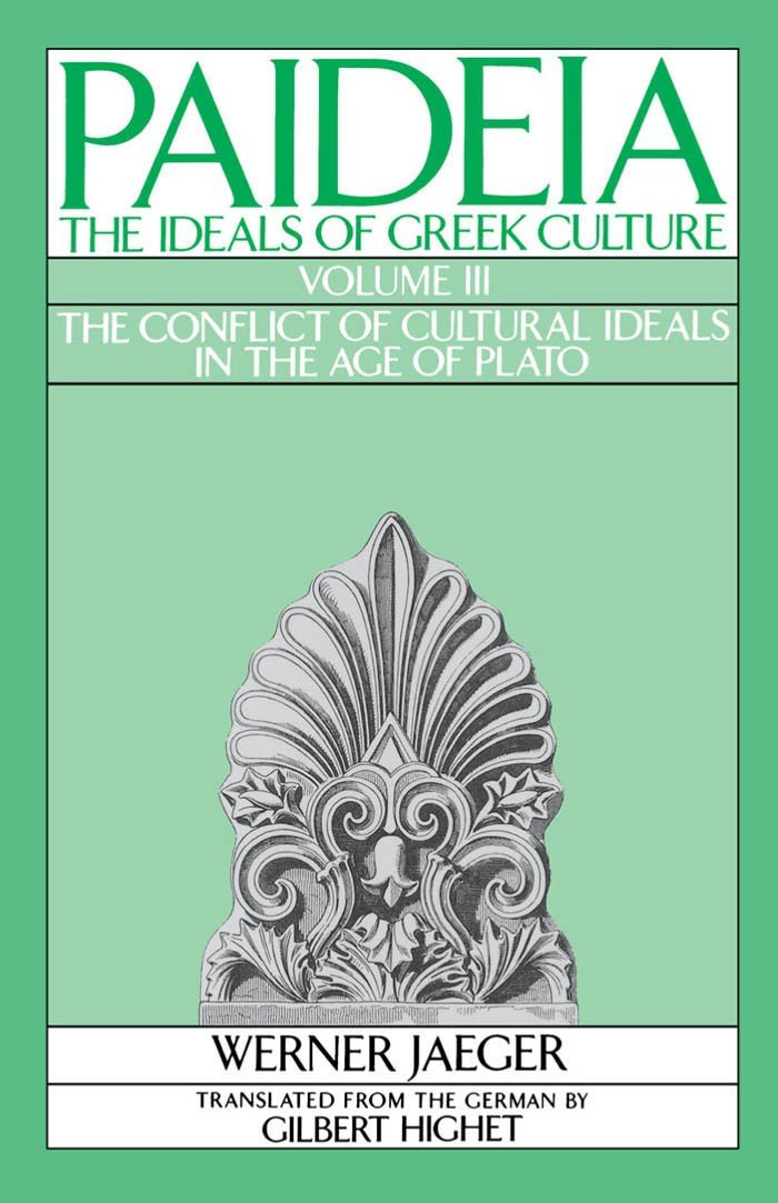 Paideia: The Ideals of Greek Culture: III. The Conflict of Cultural Ideals in the Age of Plato