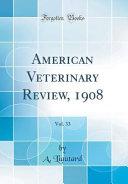 American Veterinary Review  1908  Vol  33  Classic Reprint  PDF