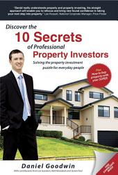 Discover the 10 Secrets of Professional Property Investors: Solving the property investment puzzle for everyday people