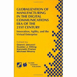 Globalization of Manufacturing in the Digital Communications Era of the 21st Century PDF