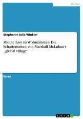 Middle East im Wohnzimmer- Die Schattenseiten von Marshall McLuhan's ,,global village''