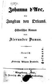 Johanna d'Arc: die Jungfrau von Orleans. Historischer Roman