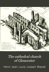 The cathedral church of Gloucester: a description of its fabric and a brief history of the Episcopal see