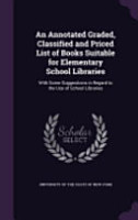 An Annotated Graded  Classified and Priced List of Books Suitable for Elementary School Libraries PDF