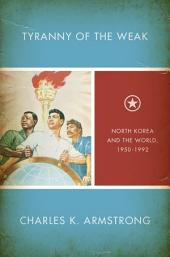 Tyranny of the Weak: North Korea and the World, 1950–1992