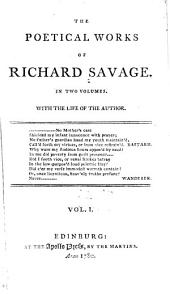The Poetical Works of Richard Savage: With the Life of the Author, Volume 1