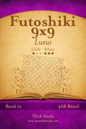 Futoshiki 9x9 Luxus - Leicht bis Schwer - Band 12 - 468 Rätsel