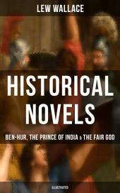 Historical Novels of Lew Wallace: Ben-Hur, The Prince of India & The Fair God (Illustrated): A Tale of the Christ, The Last of the 'Tzins – Story of Aztecs and Conquistadors & The Fall of Constantinople