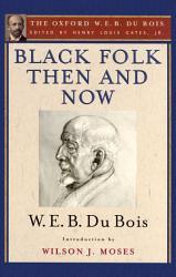 Black Folk Then and Now  The Oxford W E B  Du Bois  PDF