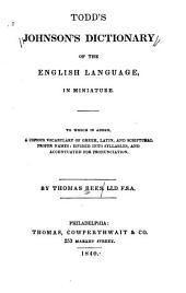 Todd's Johnson's Dictionary of the English Language in Miniature: To which is Added, a Copious Vocabulary of Greek, Latin, and Scriptural Proper Names : Divided Into Syllables and Accentuated for Pronunciation