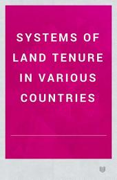 Systems of Land Tenure in Various Countries: A Series of Essays