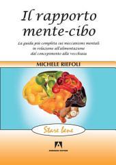 Il rapporto mente-cibo: La guida più completa sui meccanismi mentali in relazione all'alimentazione dal concepimento alla vecchiaia
