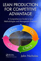 Lean Production for Competitive Advantage: A Comprehensive Guide to Lean Methodologies and Management Practices