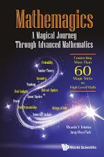 Mathemagics: A Magical Journey Through Advanced Mathematics - Connecting More Than 60 Magic Tricks To High-level Math